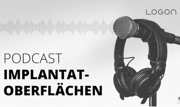 Der LOGON-Podcast zur Implantatoberfläche!